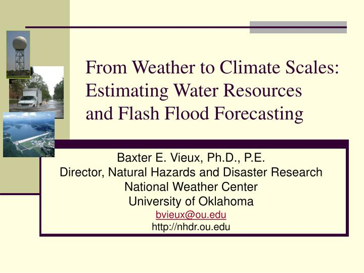 from weather to climate scales estimating water resources and flash flood forecasting n.