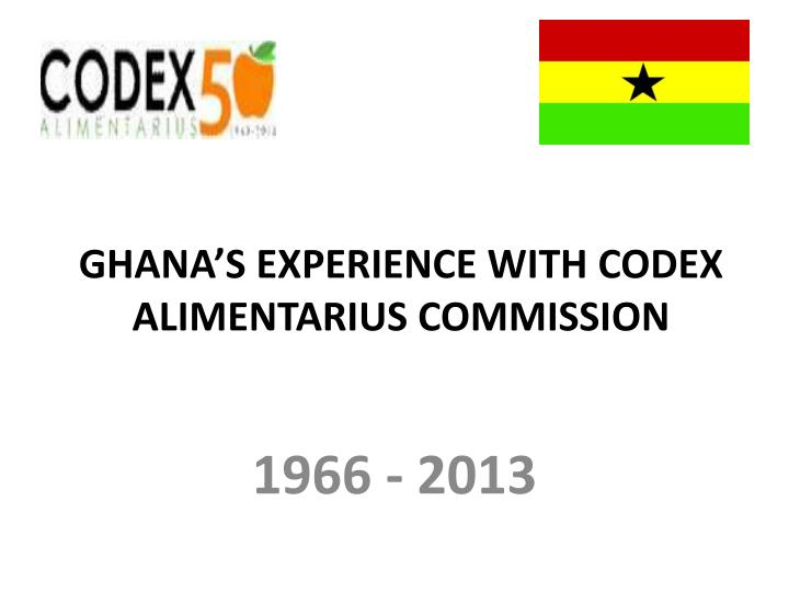 Ghana s experience with codex alimentarius commission