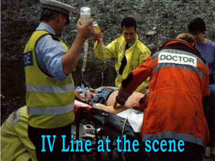 IV Line at the scene