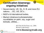 certification bioenergy ongoing initiatives