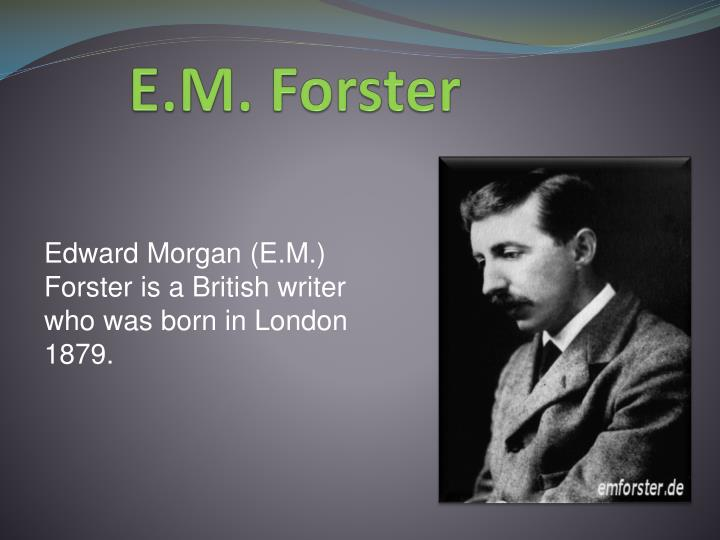 Ppt Em Forster Powerpoint Presentation Free Download