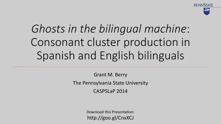 ghosts in the bilingual machine consonant cluster production in spanish and english bilinguals n.