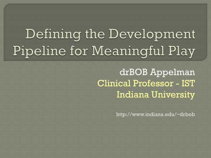 defining the development pipeline for meaningful play n.
