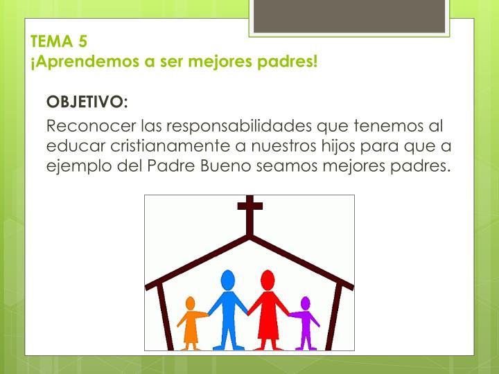 Tema 5 aprendemos a ser mejores padres