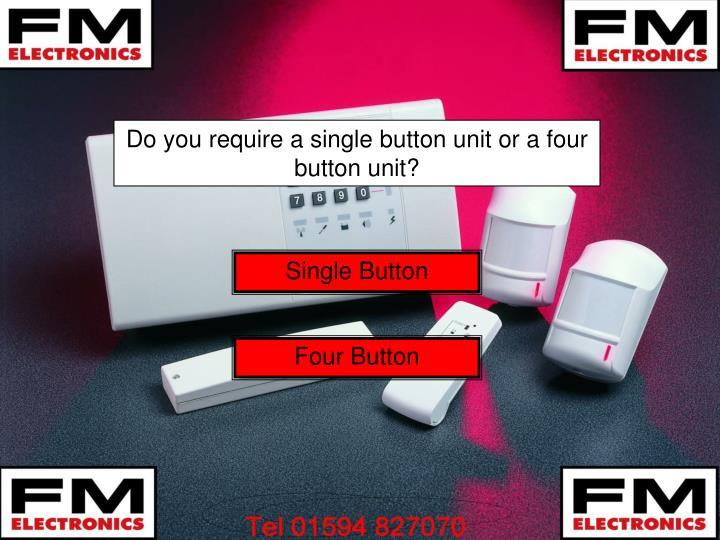 Do you require a single button unit or a four button unit?