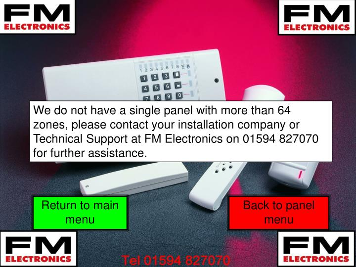 We do not have a single panel with more than 64 zones, please contact your installation company or Technical Support at FM Electronics on 01594 827070 for further assistance.