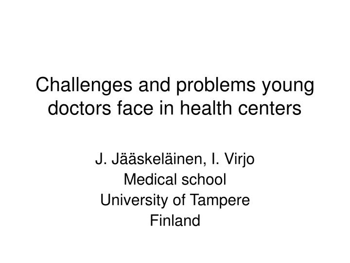 challenges and problems young doctors face in health centers n.