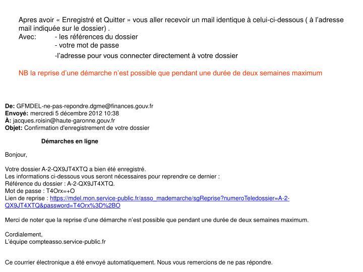 Apres avoir «Enregistré et Quitter» vous aller recevoir un mail identique à celui-ci-dessous ( à l'adresse mail indiquée sur le dossier) .