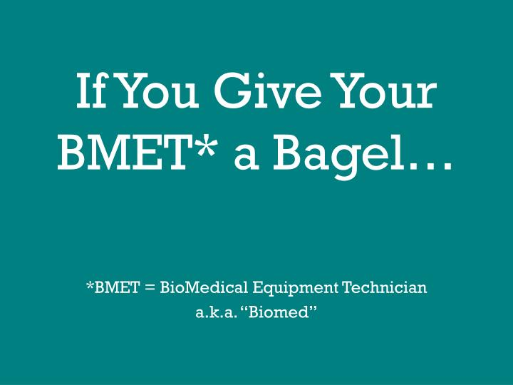 if you give your bmet a bagel n.