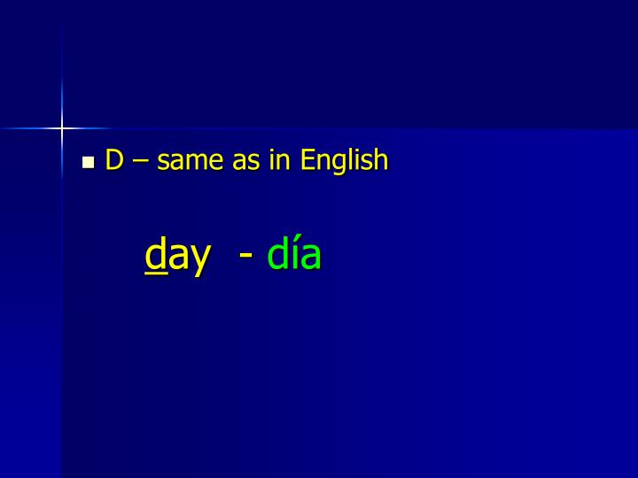 D – same as in English