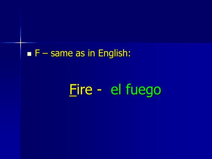 F – same as in English: