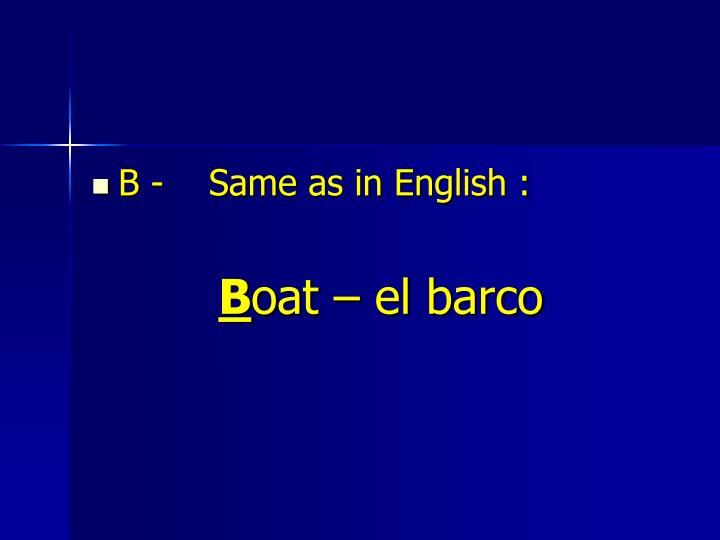 B -    Same as in English :