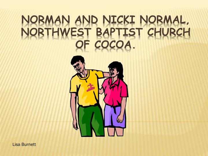 Norman and Nicki Normal, Northwest Baptist Church of Cocoa.