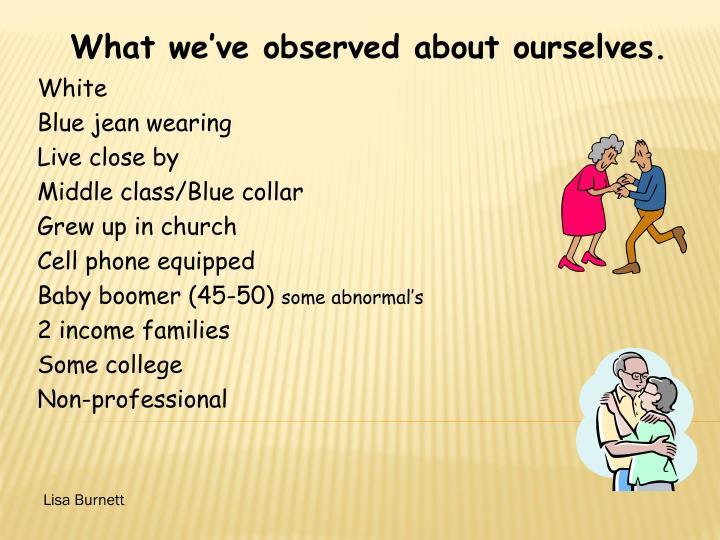 What we've observed about ourselves.