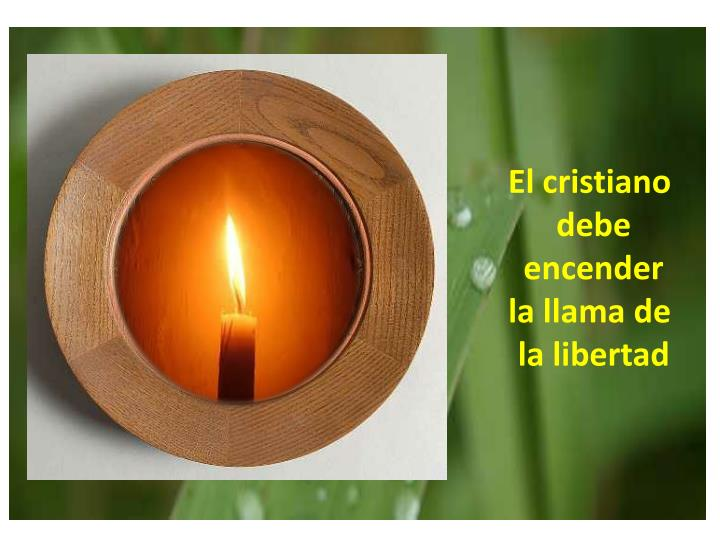 El cristiano debe encender la llama de la libertad