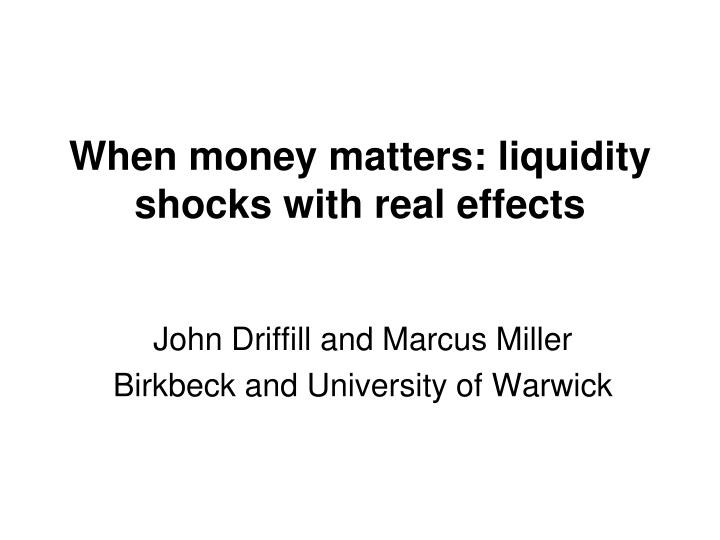 when money matters liquidity shocks with real effects n.