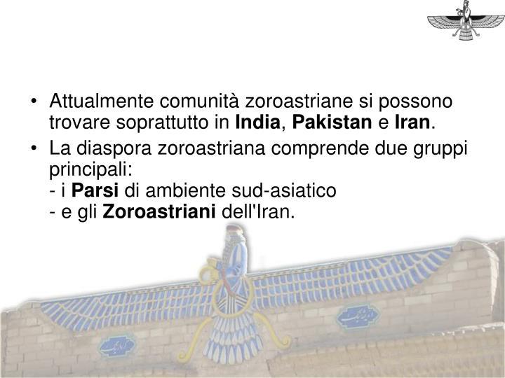 Attualmente comunità zoroastriane si possono trovare soprattutto in