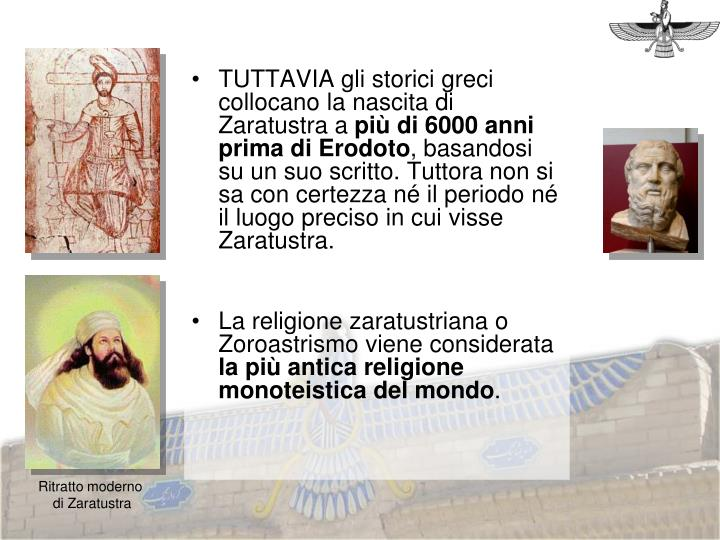 TUTTAVIA gli storici greci collocano la nascita di Zaratustra a
