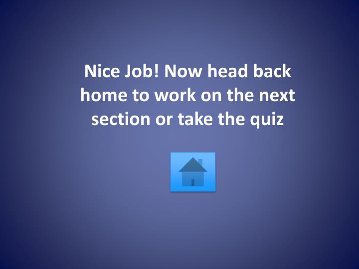 Nice Job! Now head back home to work on the next section or take the quiz