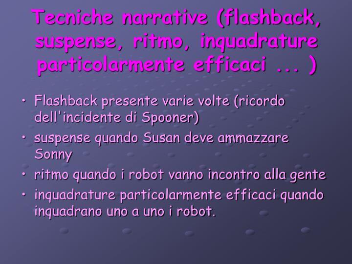 Tecniche narrative (flashback, suspense, ritmo, inquadrature particolarmente efficaci ... )