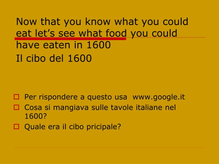 Now that you know what you could eat let's see what food you could have eaten in 1600