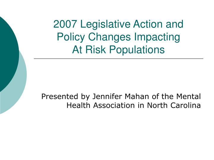 2007 legislative action and policy changes impacting at risk populations n.