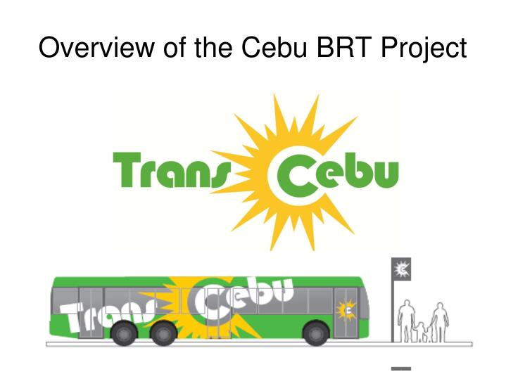 overview of the cebu brt project n.