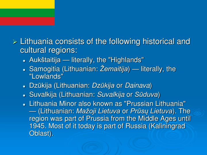 Lithuania consists of the following historical and cultural regions: