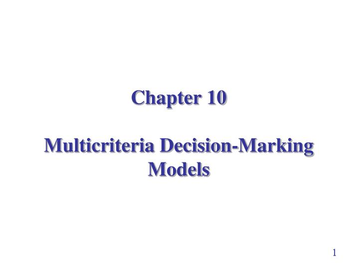 chapter 10 multicriteria decision marking models n.
