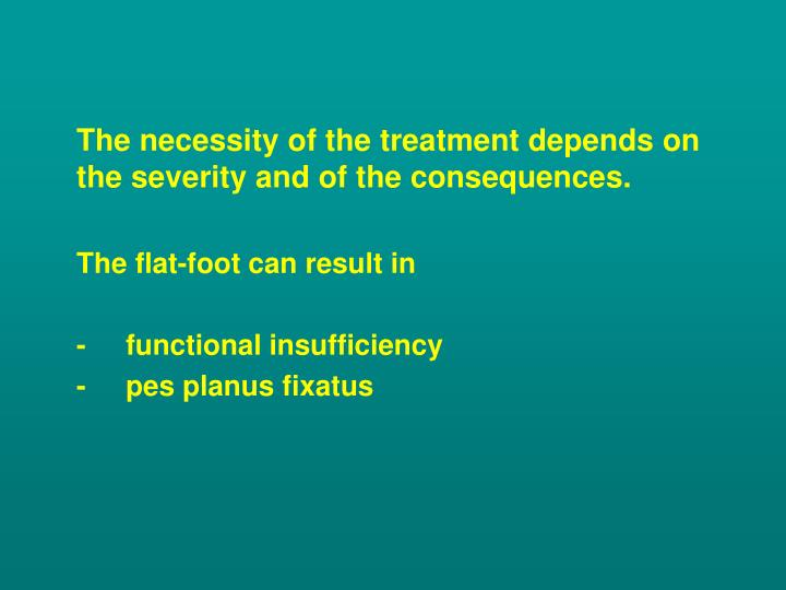 The necessity of the treatment depends on the severity and of the consequences.