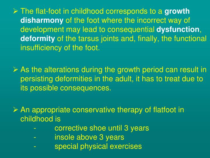 The flat-foot in childhood corresponds to a