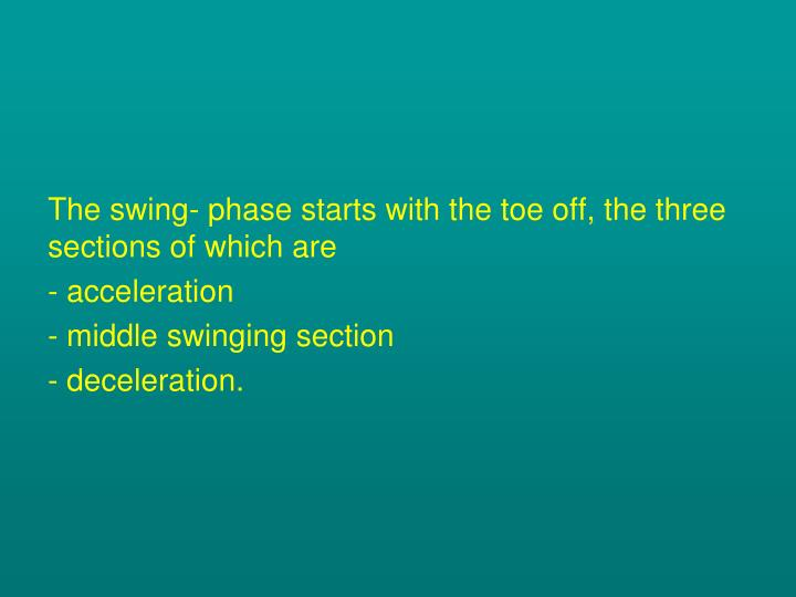 The swing- phase starts with the toe off, the three sections of which are