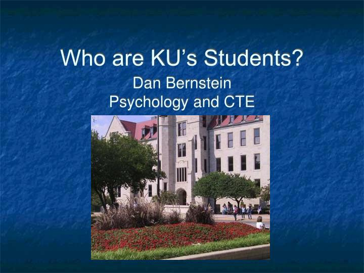 who are ku s students dan bernstein psychology and cte n.