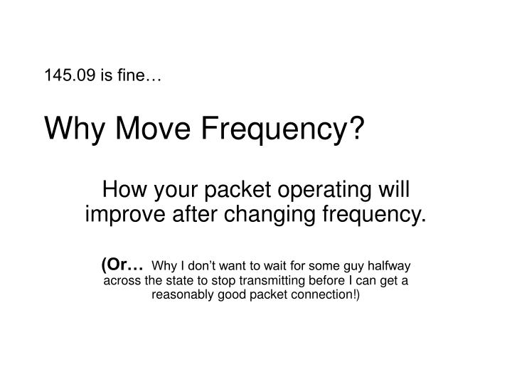 145 09 is fine why move frequency n.