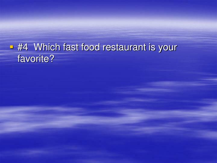 #4  Which fast food restaurant is your favorite?
