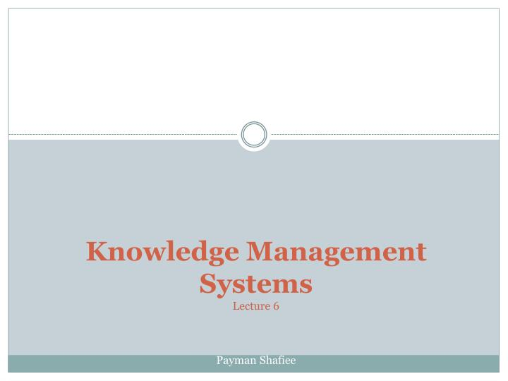 Knowledge management systems lecture 6 payman shafiee