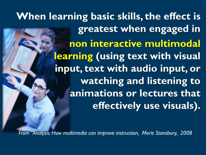 When learning basic skills, the effect is greatest when engaged in