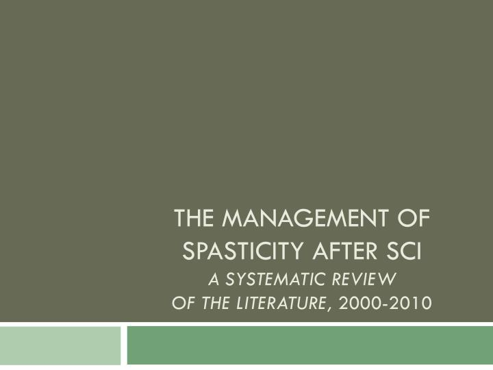 the management of spasticity after sci a systematic review of the literature 2000 2010 n.