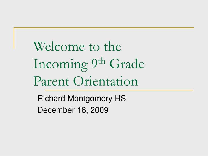 welcome to the incoming 9 th grade parent orientation n.