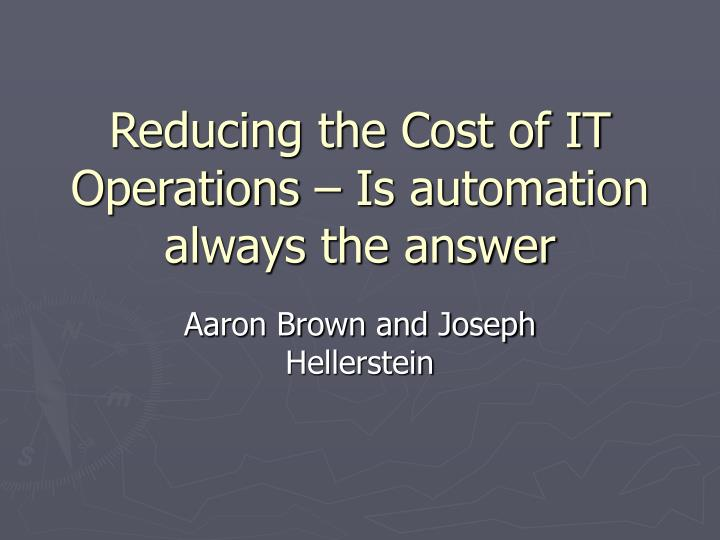 reducing the cost of it operations is automation always the answer n.