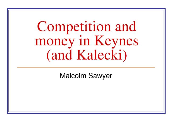 competition and money in keynes and kalecki n.