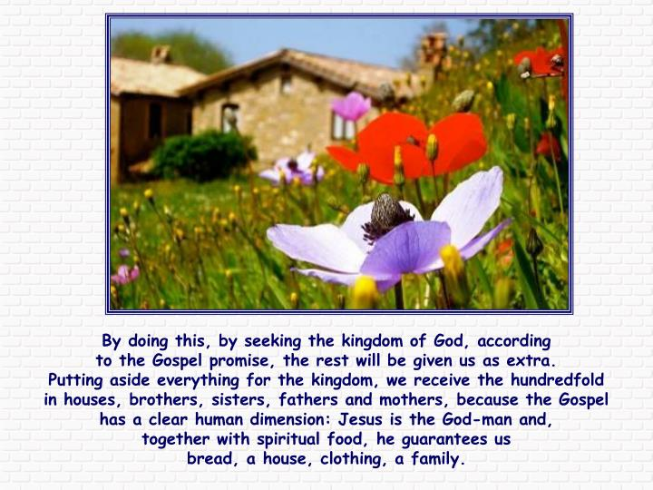 By doing this, by seeking the kingdom of God, according