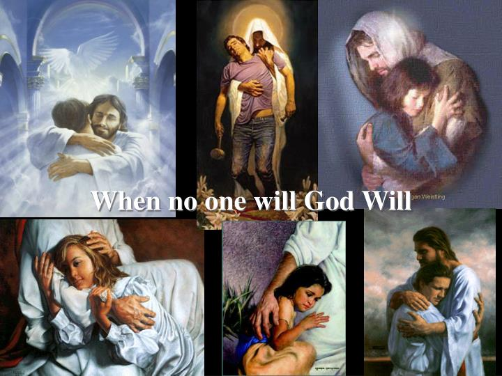 When no one will God Will