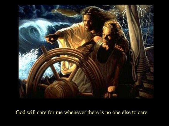 God will care for me whenever there is no one else to care