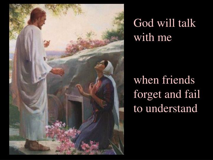 God will talk with me