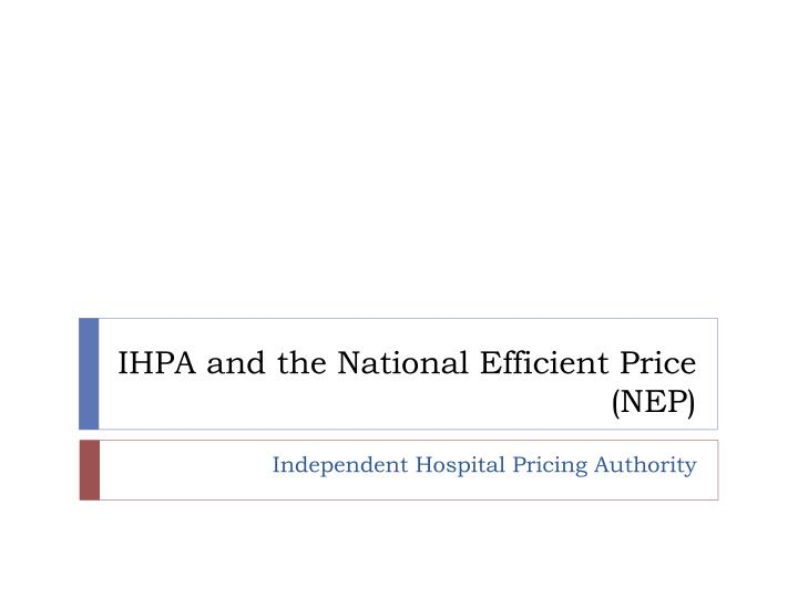 ihpa and the national efficient price nep n.