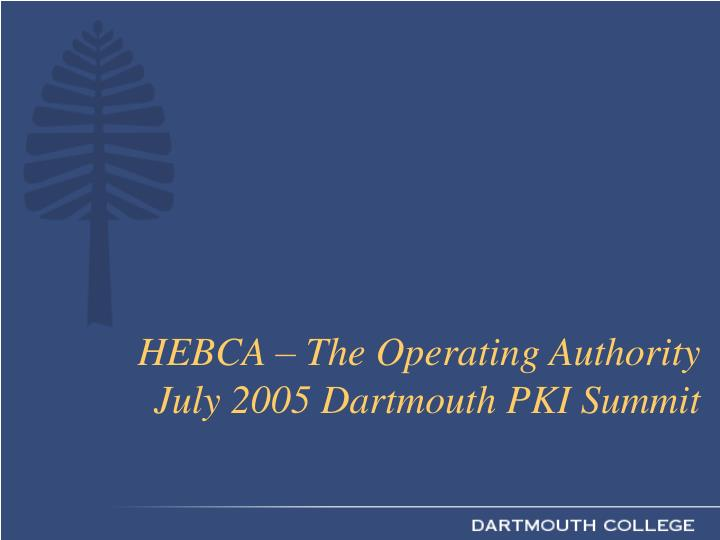 hebca the operating authority july 2005 dartmouth pki summit n.