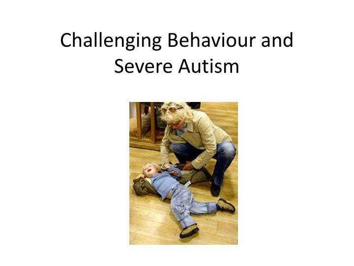 challenging behaviour and severe autism n.
