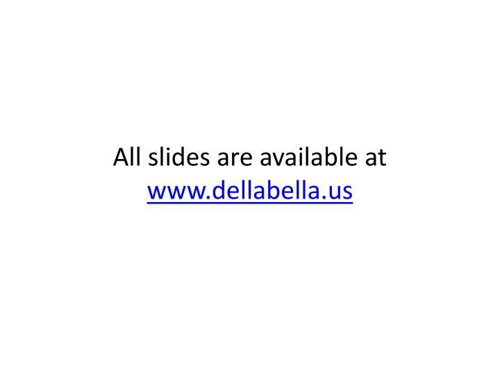 All slides are available at www dellabella us
