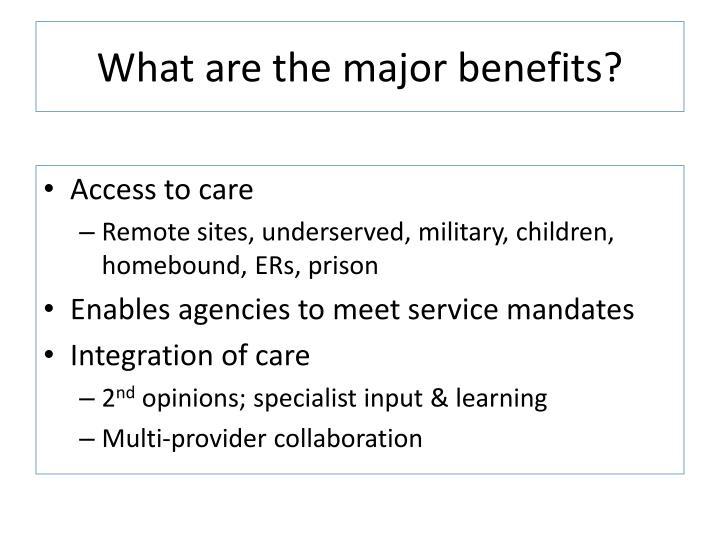 What are the major benefits?